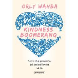 KINDNESS BOOMERANG 365 SPOSOBÓW JAK ZMIENIĆ ŚWIAT I SIEBIE Wahba Orly