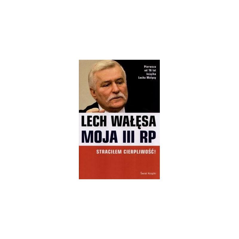 MOJA III RP STRACIŁEM CIERPLIWOŚĆ Wałęsa Lech