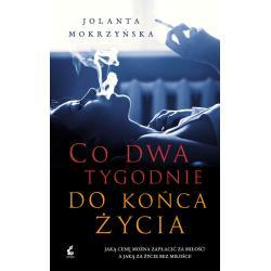 CO DWA TYGODNIE DO KOŃCA ŻYCIA Jolanta Mokrzyńska