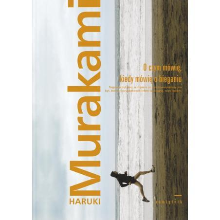 O CZYM MÓWIĘ, KIEDY MÓWIĘ O BIEGANIU. Haruki Murakami