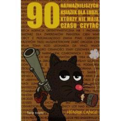 90 NAJWAŻNIEJSZYCH KSIĄŻEK DLA LUDZI, KTÓRZY NIE MAJĄ CZASU CZYTAĆ Lange Henrik