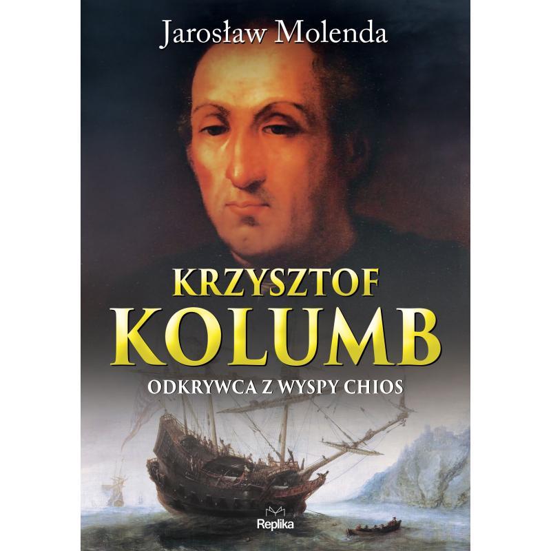 KRZYSZTOF KOLUMB ODKRYWCA Z WYSPY CHIOS Molenda Jarosław