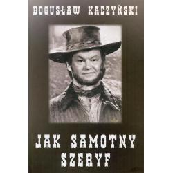JAK SAMOTNY SZERYF Bogusław Kaczyński