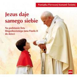 JEZUS DAJE SAMEGO SIEBIE. PAMIĄTKA PIERWSZEJ KOMUNII ŚWIĘTEJ Beata Kołodziej