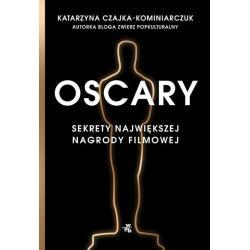 OSCARY SEKRETY NAJWIĘKSZEJ NAGRODY FILMOWEJ Katarzyna Czajka-Kominiarczuk