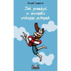 JAK PRZEŻYĆ W ZWIĄZKU UNIKAJĄC PUŁAPEK Lazarus Arnold