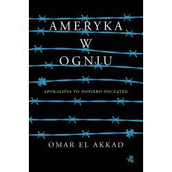 AMERYKA W OGNIU El Akkad Omar