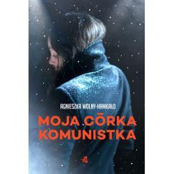 MOJA CÓRKA KOMUNISTKA Wolny-Hamkało Agnieszka