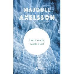 LÓD I WODA WODA I LÓD Majgull Axelsson