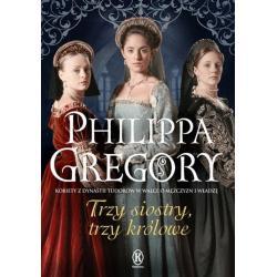 TRZY SIOSTRY TRZY KRÓLOWE Gregory Philippa