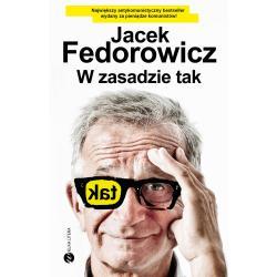 W ZASADZIE TAK Jacek Fedorowicz
