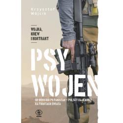PSY WOJEN OD INDOCHIN PO PAKISTAN POLSCY NAJEMNICY NA FRONTACH ŚWIATA Wójcik Krzysztof