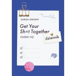 GET YOUR SH*T TOGETHER OGARNIJ SIĘ DZIENNIK Sarah Knight