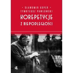 KOREPETYCJE Z NIEPODLEGŁOŚCI Sławomir Koper, Tymoteusz Pawłowski