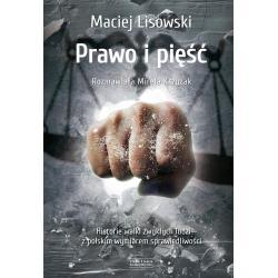 PRAWO I PIĘŚĆ HISTORIA WALKI ZWYKŁYCH LUDZI Z POLSKIM WYMIAREM SPRAWIEDLIWOŚCI Lisowski Maciej
