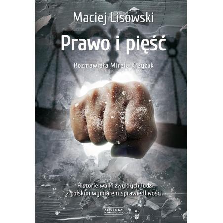 PRAWO I PIĘŚĆ HISTORIA WALKI ZWYKŁYCH LUDZI Z POLSKIM WYMIAREM SPRAWIEDLIWOŚCI Maciej Lisowski