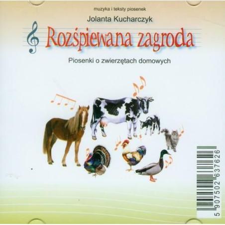 ROZŚPIEWANA ZAGRODA. PIOSENKI O ZWIERZĘTACH DOMOWYCH. + CD Kucharczyk Jolanta
