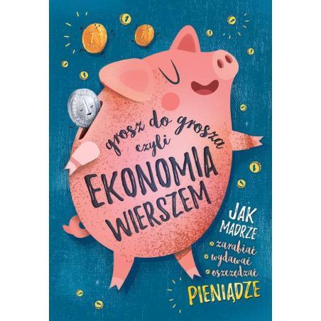 GROSZ DO GROSZA CZYLI EKONOMIA WIERSZEM Grzegorz Strzeboński, Patrycja Wojtkowiak-Skóra