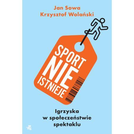 SPORT NIE ISTNIEJE Jan Sowa Krzysztof Wolański