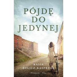 PÓJDĘ DO JEDYNEJ Bulicz-Kasprzak Kasia