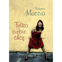 TYLKO CIEBIE CHCĘ Federico Moccia