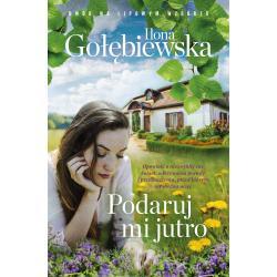 PODARUJ MI JUTRO DWÓR NA LIPOWYM WZGÓRZU Ilona Gołębiewska