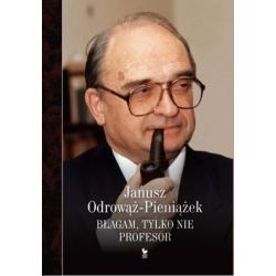 BŁAGAM, TYLKO NIE PROFESOR OdrowĄŻ-pieniĄŻek Janusz