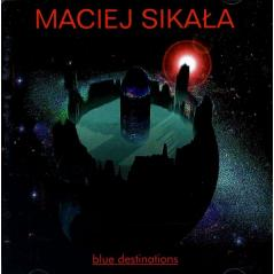 MACIEJ SIKAŁA BLUE DESTINATIONS CD