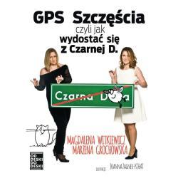 GPS SZCZĘŚCIA CZYLI JAK SIĘ WYDOSTAĆ Z CZARNEJ D Magdalena Witkiewicz